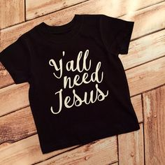 Y'all Need Jesus tee sassy girls boys hipster Shirt Bodysuit Infant or Toddler