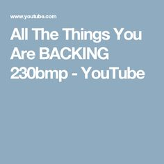 All The Things You Are BACKING 230bmp - YouTube