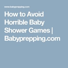 How to Avoid Horrible Baby Shower Games   Babyprepping.com