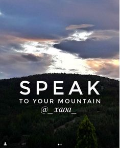 xaoa/The words that come out of your mouth have incredible power.Never let  your tongue admit negative words whatever you are going through.Each of us has his own problems,his own Calvary,his own mountain that makes him lose his joy,peace and sleep.Look at the mountain that stands before you  and shout loudly ''My God is stronger.''