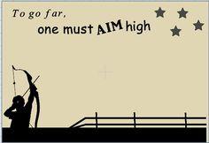 To go far, one must aim high Aim High, Stand Tall