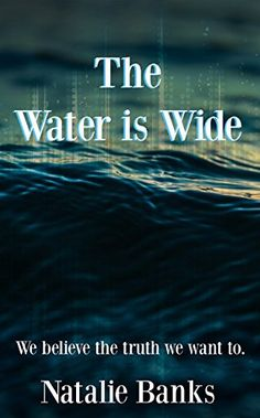 Romantic Suspense: The Water is Wide: We believe the truth we want to.Also Available In Paperback. Sarah Avery had spent years carefully Book Club Reads, Book Club Books, Got Books, Books To Read, The Water Is Wide, Best Selling Novels, Only Believe, Guy Names, Book Nerd