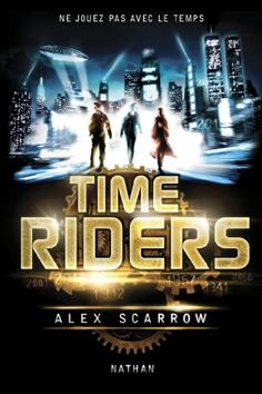 Time Riders - Tome 1 (La Bonne Education) par [Scarrow, Alex]