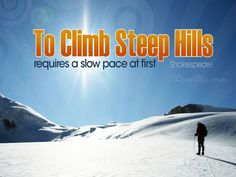 To climb Steep Hills Requires a Slow pace at first