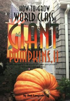 How-to-Grow World Class Giant Pumpkins II: Sequel to the Classic Book on Growing Giant Pumpkins by Don Langevin