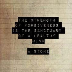 The strength of forgiveness is the sanctuary of a healthy mind