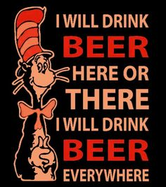 I will drink beer...