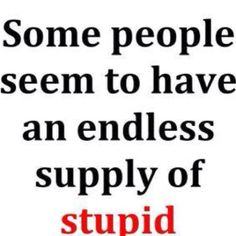 Can't fix Stupid!!!
