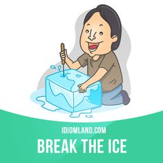 """Break the ice"" means ""to make people who have not met before feel more relaxed with each other"". Example: The party was dull until someone broke the ice with a joke, and we all laughed. Slang English, English Idioms, English Phrases, English Grammar, Teaching English, English Language, English Tips, English Study, English Lessons"
