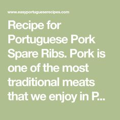Recipe for Portuguese Pork Spare Ribs. Pork is one of the most traditional meats that we enjoy in Portuguese cuisine.