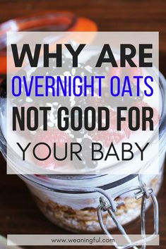 Overnight oats are not good for babies who have just started baby led weaning. Introducing solids at 6 months should not include overnight oats - see why it's not recommended as first food for babies