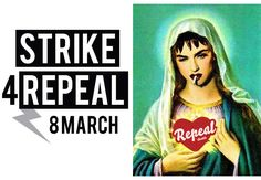 8 reasons to 'Strike for Repeal' this March 8th March, Feminist Art, Pro Choice, Women's Rights, Woman, Books, Libros, Women Rights