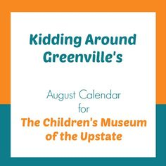 Kidding Around Greenville SC The Childrens Museum Of Upstate August Events