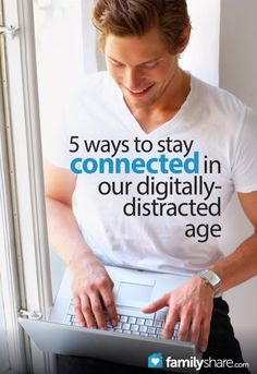 FamilyShare.com | 5 ways to stay connected in our digitally-distracted age