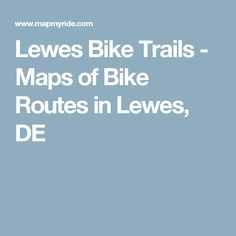 Lewes Bike Trails - Maps of Bike Routes in Lewes, DE