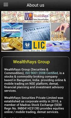 WealthRays Group <br>ISO 9001:2008 Certified<p>WealthRays Group (Securities & Commodities), ISO 9001:2008 Certified, is a stocks & commodity broking company based in Bangalore, India. providing online & mobile trading on NSE platform, research, training and investment advisory services.<br><br>WealthRays Securities Private Limited was established as corporate entity in 2010, a member of Madras Stock Exchange (SEBI Regn No. INB041423139 (CASH)/INF041423139(F&O)) provides equities cash and…