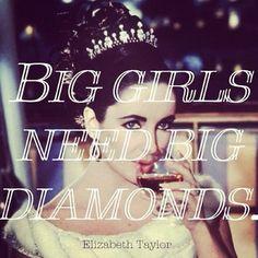 Big girls need big diamonds - Elizabeth Taylor #quote #jewelry #fashion