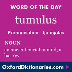 Word of the Day: tumulus Click through to the full definition, audio pronunciation, and example sentences: http://www.oxforddictionaries.com/definition/english/tumulus #WOTD #wordoftheday