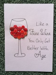 "DIY Birthday card, wine glass, sown red buttons, ""like a fine wine you only get better with age"" - Creative Birthday Cards, Handmade Birthday Cards, Happy Birthday Cards, Birthday Card For Aunt, Moms 50th Birthday, Diy Birthday Presents For Mom, Diy 60th Birthday Card, Husband Birthday Cards, Wine Birthday"