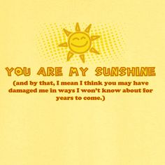 You Are My Sunshine Funny Novelty T Shirt - Rogue Attire