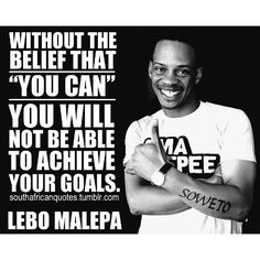 Lebo Malepa #Without #Belief #You #Can #Will #Not #Be #Able #Achieve #Goals #Leader #Tourism #Soweto #SowetoBackpacker #SouthAfrican #ProudlySA   www.twitter.com/rsaquotes www.facebook.com/rsaquotes www.instagram.com/rsaquotes www.southafricanquotes.tumblr.com