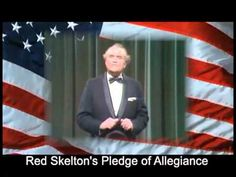 Red Skelton's Pledge of Allegiance ... I just dearly LOVE this man! I SO wish there were more like him NOW!