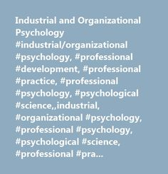 Industrial and Organizational Psychology #industrial/organizational #psychology, #professional #development, #professional #practice, #professional #psychology, #psychological #science,,industrial, #organizational #psychology, #professional #psychology, #psychological #science, #professional #practice, #individual #differences…