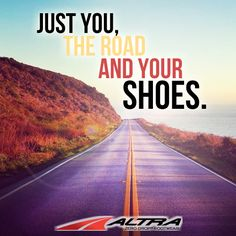 Just you, the road, and your shoes. And hopefully some underwear, at least.