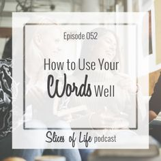 Episode 52 How to Use Our Words Wellby Circles of Faith