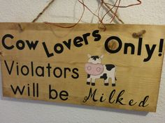 "Homemade wood sign ""Cow Lovers Only!  Violators will be milked"": home farm decor family rustic gift humorous funny by PatchofHeavenCountry on Etsy"