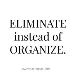 eliminate instead of organize