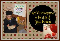 Artfully Montessori: Having Fun With Dots And The Study of Yayoi Kusama | Magical Movement Company: Carolyn's blog