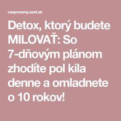 Detox, ktorý budete MILOVAŤ: So 7-dňovým plánom zhodíte pol kila denne a omladnete o 10 rokov! Atkins Diet, Organic Beauty, Detox, Food And Drink, Health Fitness, How To Plan, Drinks, Healthy, Recipes