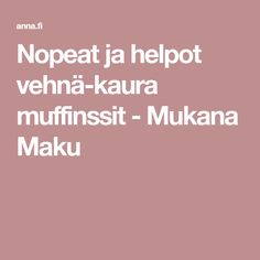 Nopeat ja helpot vehnä-kaura muffinssit - Mukana Maku