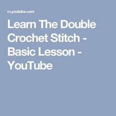 Learn The Double Crochet Stitch - Basic Lesson - YouTube