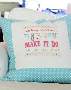 I like this saying ~ I would love to start making pretty pillows, minus the lumps of my previous ones!