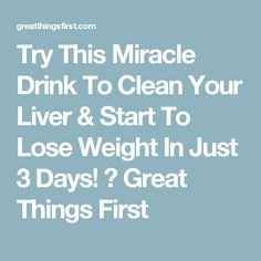 Try This Miracle Drink To Clean Your Liver & Start To Lose Weight In Just 3 Days! ⋆ Great Things First