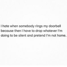 lmao i straight up hiiiiiiiide. i do NOT answer the door unless i'm expecting a package or i know someone is on their way over.