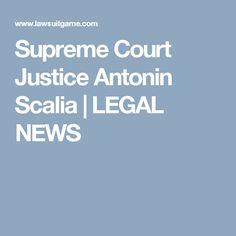 Supreme Court Justice Antonin Scalia | LEGAL NEWS