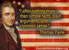 """Thomas Paine offers nothing more than simple facts and common sense. He even wrote a book called """"Common Sense"""". He also wrote a book called """"The Age of Reason"""" Thomas Paine Quotes, Common Sense Thomas Paine, Bible Quotes, Bible Verses, Founding Fathers Quotes, I Love America, History Class, Historical Quotes, Writing A Book"""