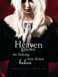 "The Pretty Reckless - ""Heaven knows we belong way down below."""