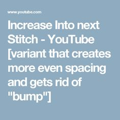 "Increase Into next Stitch - YouTube    [variant that creates more even spacing and gets rid of ""bump""]"
