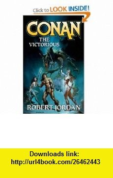 Conan the Victorious (Conan (Tor)) (9780765350671) Robert Jordan , ISBN-10: 076535067X  , ISBN-13: 978-0765350671 ,  , tutorials , pdf , ebook , torrent , downloads , rapidshare , filesonic , hotfile , megaupload , fileserve