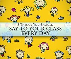 5 Things You Should Say to Your Class Every Day