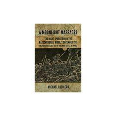 A Moonlight Massacre - the Night Operation on the Passchendaele Ridge, 2 December 1917 (Hardcover)