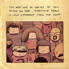 19. Você não é tão estranho quanto acha que é… Todo mundo se sente um pouco diferente dos outros.