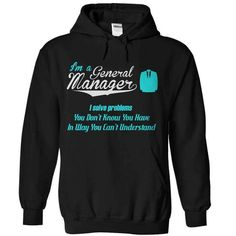 I'm A General Manager - I Solve Problems T-Shirt Hoodie Sweatshirts eua
