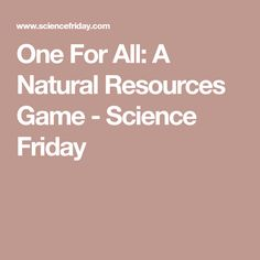 One For All: A Natural Resources Game - Science Friday
