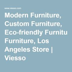 Modern Furniture Made In Los Angeles With Customization And Eco Friendly  Materials. Shop Our Curated Collection Of Modern Furniture For Your Home.