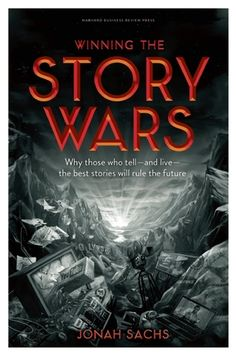 The Hardcover of the Winning the Story Wars: Why Those Who Tell (and Live) the Best Stories Will Rule the Future by Jonah Sachs at Barnes & Noble. Storytelling Books, Digital Storytelling, Business Storytelling, Sales And Marketing, Marketing And Advertising, Advertising History, Digital Marketing, New Books, Books To Read